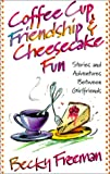 Coffee Cup Friendship and Cheesecake Fun, Becky Freeman, 0736902910