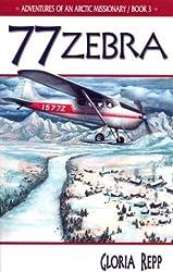 Zebra 77 (Adventures of An Arctic Missionary, Bk. 3)