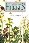 LE LIVRE DES HERBES. Jardin - Décoration - Cuisine - Beauté - Santé par Bremness