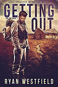 Getting Out: A Post-Apocalyptic EMP Survival Thriller (The EMP Book 1) by [Westfield, Ryan]