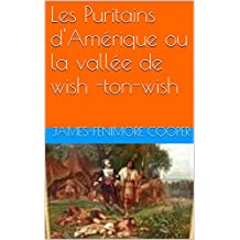 Les Puritains d'Amérique ou la vallée de wish -ton-wish (French Edition)