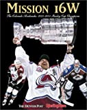 Mission 16W : Colorado Avalanches: 2000-01 Stanley Cup Champions, Denver Post Staff and Sporting News Staff, 0892046651