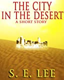 The City in the Desert: a military adventure-science fiction short story
