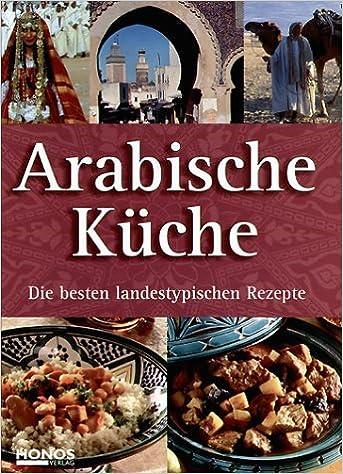 Arabische Küche - Die besten landestypischen Rezepte: Amazon.de ...