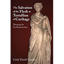 The Salvation of the Flesh in Tertullian of Carthage: Dressing for the Resurrection