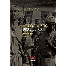 O Holocausto Brasileiro. Vida, Genocídio e 60 Mil Mortes no Maior Hospício do Brasil