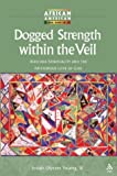 Dogged Strength Within the Veil : African Spirituality and the Mysterious Love of God, Young, Josiah U., 1563383462