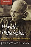 img - for Worldly Philosopher: The Odyssey of Albert O. Hirschman by Adelman, Jeremy (2013) Hardcover book / textbook / text book