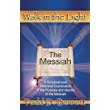 The Messiah: A Scriptural and Historical Examination of the Purpose and Identity of the Messiah (Walk in the Light Book 5)