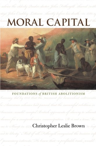 Moral Capital: Foundations of British Abolitionism (Published for the Omohundro Institute of Early American History and Culture)