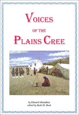 Voices of the Plains Cree (Canadian Plains Studies(CPS))