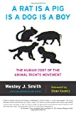 A Rat Is a Pig Is a Dog Is a Boy, Wesley J. Smith, 1594036144