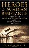 Heroes of the Acadian Resistance, Dianne Marshall, 0887809782