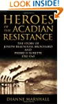 Heroes of the Acadian Resistance: The...