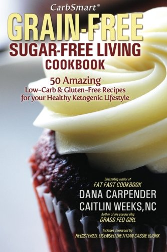 CarbSmart Grain-Free, Sugar-Free Living Cookbook: 50 Amazing Low-Carb & Gluten-Free Recipes For Your Healthy Ketogenic Lifestyle pdf