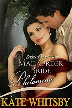 Mail Order Bride Philomena - Clean Historical Mail Order Bride Story (Brides Of Montana Book 3) by [Whitsby, Kate]