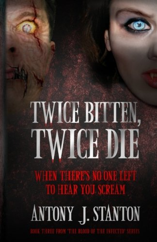 Twice Bitten, Twice Die (The Blood of the Infected) (Volume 3)