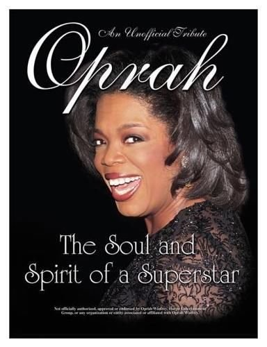 Oprah the Soul and Spirit of a Superstar: An Unofficial Tribute Paperback By Triumph Entertainment
