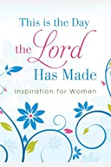 This Is the Day the Lord Has Made: Inspiration for Women Kindle Edition