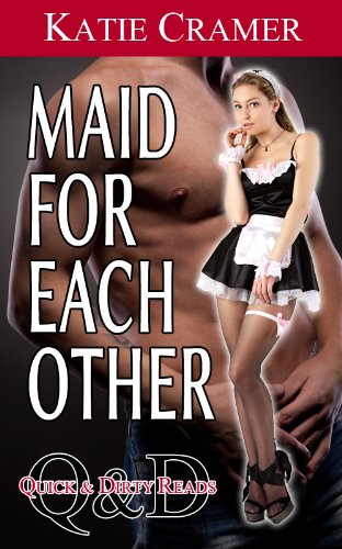Maid For Each Other (Quick and Dirty Reads Book 1)