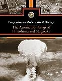 Atomic Bombings of Hiroshima and Nagasaki, The (Perspectives on Modern World History)