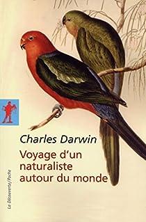 Voyage d'un naturaliste - De la Terre de Feu aux Galapagos par Darwin