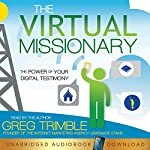 The Virtual Missionary: The Power of Your Digital Testimony | Greg Trimble