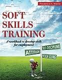 Soft Skills Training: A Workbook to Develop Skills for Employment