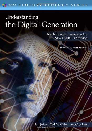 Understanding the Digital Generation: Teaching and Learning in the New Digital Landscape (21st Century Fluency)