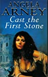Front cover for the book Cast the First Stone by Angela Arney