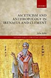 img - for Asceticism and Anthropology in Irenaeus and Clement (Oxford Early Christian Studies) book / textbook / text book