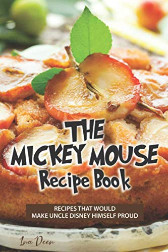 The Mickey Mouse Recipe Book: Recipes that would make Uncle Disney himself proud by Ina Deen