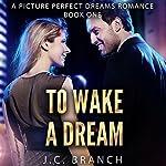 Wake a Dream: A Picture Perfect Dreams Romance, Book 1 | J.C. Branch
