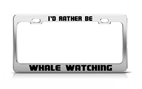 I/'D Rather Be Whale Watching Metal License Plate Frame Tag Holder