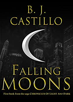 Falling Moons (Chronicles of Light and Dark Book 1) by [Castillo, B. J.]