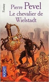 La Trilogie de Wielstadt, tome 3 : Le Chevalier de Wielstadt par Pevel