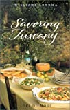 Savoring Tuscany: Recipes and Reflections on Tuscan Cooking (The Savoring Series)