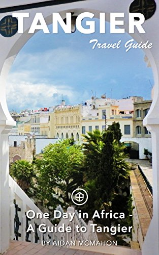 Tangier Travel Guide (Unanchor) - One Day in Africa - A Guide to Tangier (Map Of Spain And Portugal And Morocco)