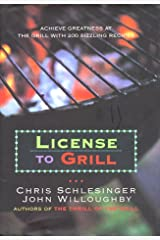 License to Grill: Achieve Greatness At The Grill With 200 Sizzling Recipes Hardcover