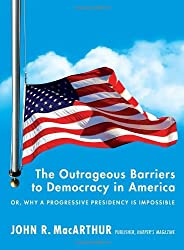The Outrageous Barriers to Democracy in America: Or, Why A Progressive Presidency Is Impossible