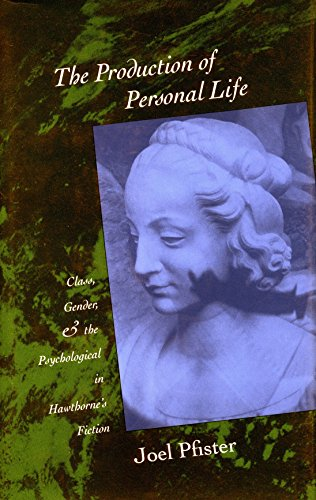 The Production of Personal Life: Class, Gender, and the Psychological in Hawthornes Fiction