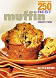Another 250 Best Muffin Recipes, Esther Brody, 0778800202