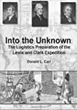 Into the Unknown: the Logistics Preparation of the Lewis and Clark Expedition, USA, Donald L., Donald Carr, , USA, 1494445107