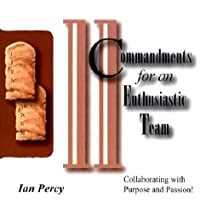 The 11 Commandments for an Enthusiastic Team: Collaborating with Purpose and Passion with CDROM