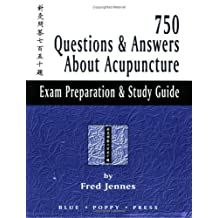 750 Questions & Answers about Acupuncture: Exam Preparation & Study Guide
