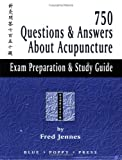 750 Questions and Answers about Acupuncture : Exam Preparation and Study Guide, Jennes, Fred, 1891845225