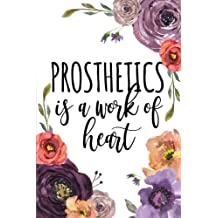 Prosthetics Is A Work Of Heart: Gifts for Prosthetist, Prosthetic Book, Prosthetics Student Notebook or Journal, College Ruled Blank Lined Notebook