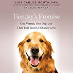Tuesday's Promise: One Veteran, One Dog, and Their Bold Quest to Change Lives | Luis Carlos Montalvan,Ellis Henican