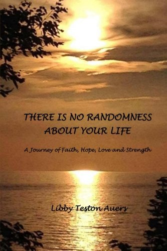There is No Randomness About Your Life: A Journey of Faith, Hope, Love and Strength pdf epub