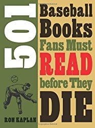 501 Baseball Books Fans Must Read before They Die by Ron Kaplan (2013-04-01)